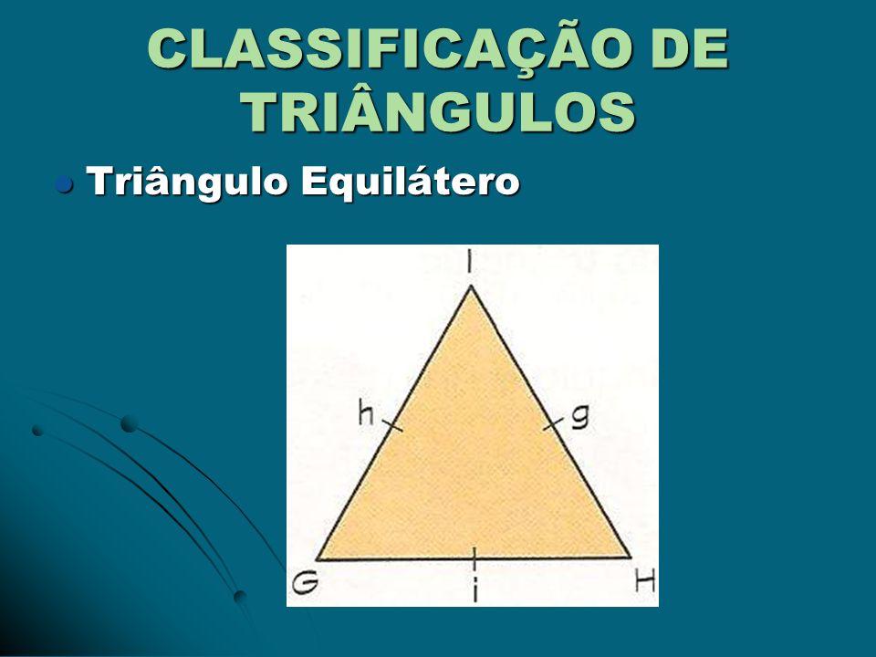 CLASSIFICAÇÃO DE TRIÂNGULOS Quanto à medida dos ângulos Quanto à medida dos ângulos Triângulo Acutângulo: Triângulo Acutângulo: