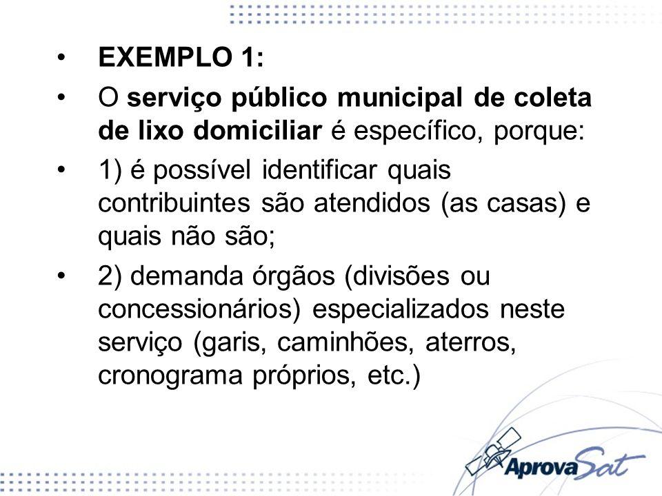 EXEMPLO 2: O serviço público municipal de limpeza de praças e ruas não é específico, porque: 1) não é possível identificar quais contribuintes são atendidos.