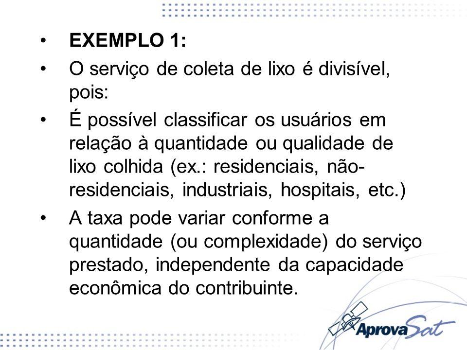 EXEMPLO 2: O serviço de limpeza urbana (praças e ruas) não é divisível, pois: 1) Não é possível classificar os usuários em relação à quantidade da limpeza (ela aproveita a todos, cidadãos ou visitantes).