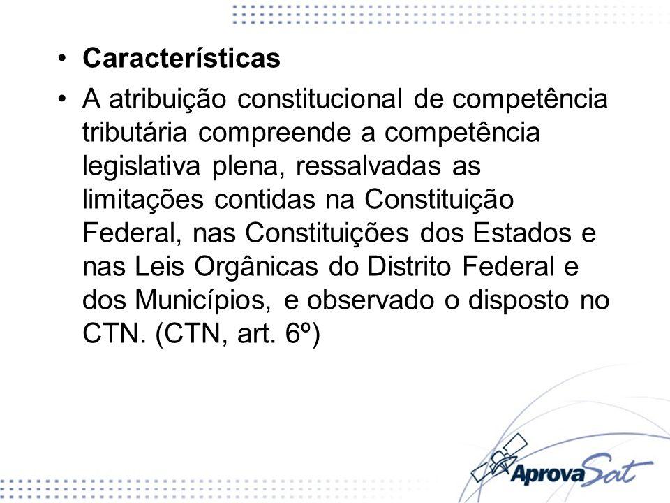 Características Os tributos cuja receita seja distribuída, no todo ou em parte, a outras pessoas jurídicas de direito público pertencerá à competência legislativa daquela a que tenham sido atribuídos.