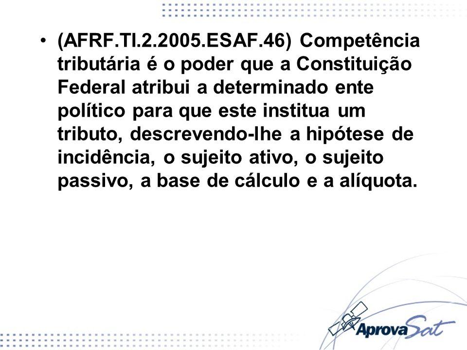 Sobre a competência tributária, avalie o asserto das afirmações adiante e marque com (V) as verdadeiras e com (F) as falsas; em seguida, marque a opção correta.