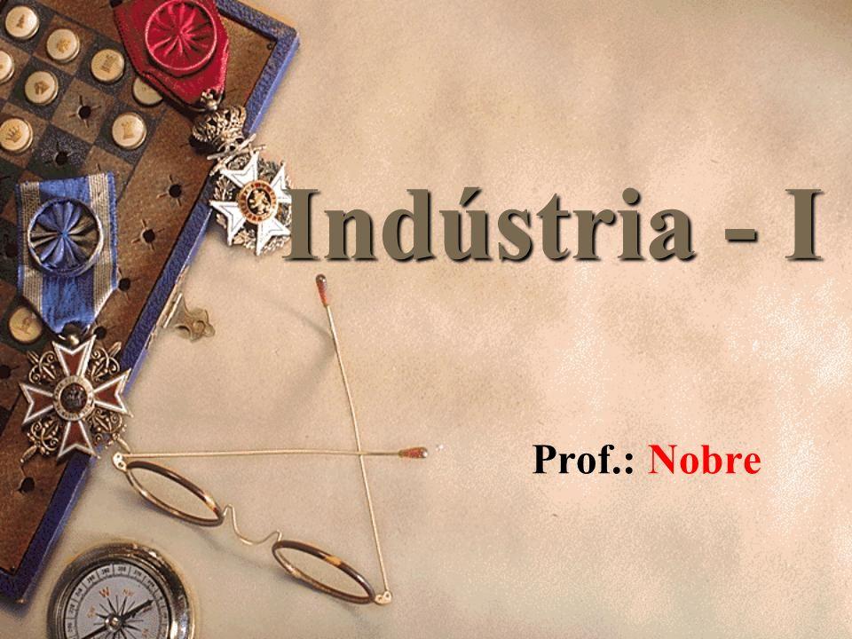 Indústria: É a atividade por meio da qual os seres humanos transformam matéria-prima em produtos semi-acabados (matéria-prima para outros produtos) ou em produtos acabados (direto para o consumidor)