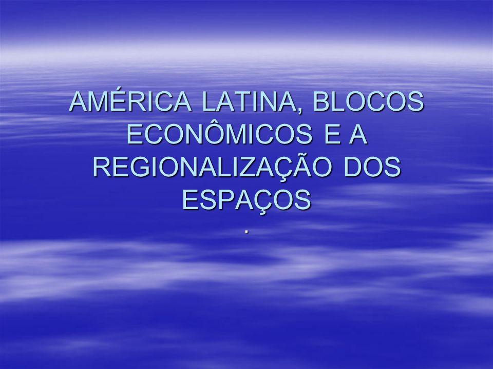 Blocos econômicos na América Latina Origem em 1948 através da Comissão Econômica para a América Latina e o Caribe (CEPAL); Origem em 1948 através da Comissão Econômica para a América Latina e o Caribe (CEPAL); - Associação Latino Americana de Livre Comércio (ALADI – 1980) - Associação Latino Americana de Livre Comércio (ALADI – 1980) - Redemocratização dos anos 1990 – Globalização, projetos de integração são reativados, regionalismos abertos; - Redemocratização dos anos 1990 – Globalização, projetos de integração são reativados, regionalismos abertos; - 1996,surge a Comunidade Andina das Nações (CAN); - 1996,surge a Comunidade Andina das Nações (CAN); - O Mercosul (Mercado Comum do Sul), com a assinatura do Tratado de Assunção, surge como um Bloco de Cooperação econômica, prevê uma união alfandegária e um Mercado Comum; - O Mercosul (Mercado Comum do Sul), com a assinatura do Tratado de Assunção, surge como um Bloco de Cooperação econômica, prevê uma união alfandegária e um Mercado Comum;