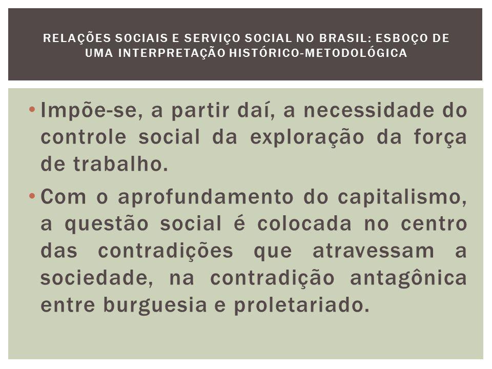 A implantação do Serviço Social se dá no decorrer desse processo histórico.