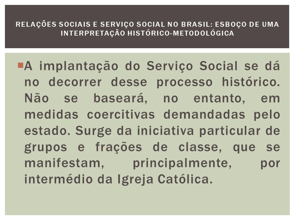 A legitimação do Serviço Social, sua origem, diz respeito à demandas das classes dominantes.