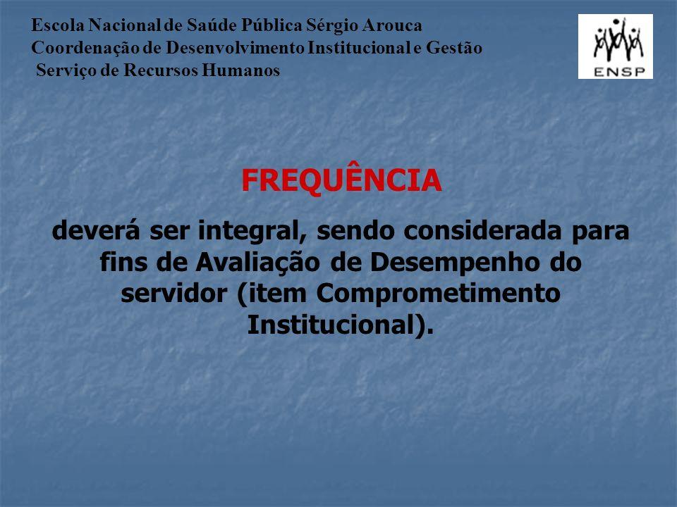 FREQUÊNCIA deverá ser integral, sendo considerada para fins de Avaliação de Desempenho do servidor (item Comprometimento Institucional).