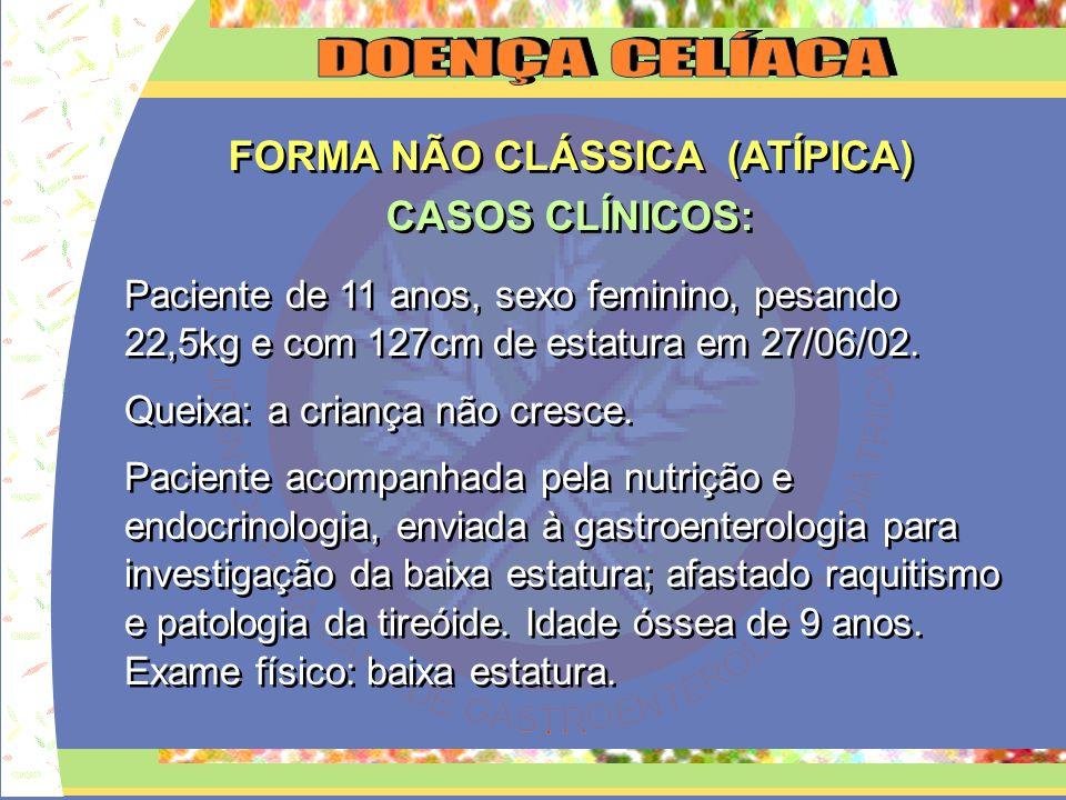 FORMA NÃO CLÁSSICA (ATÍPICA) CASOS CLÍNICOS: FORMA NÃO CLÁSSICA (ATÍPICA) CASOS CLÍNICOS: Paciente de 1 ano e 5 meses, sexo masculino, pesando 9,5kg, com 76cm de estatura.