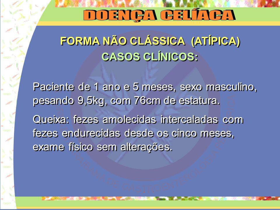 FORMA NÃO CLÁSSICA (ATÍPICA) CONSTIPAÇÃO INTESTINAL ANEMIA BAIXA ESTATURA ATRASO PUBERAL HIPOPLASIA DO ESMALTE DENTÁRIO EPLEPSIA / CALCIFICAÇÕES INTRACRANEANAS DERMATITE HERPETIFORME OSTEOPENIA / OSTEOPOROSE ARTRITE / ARTRALGIA AFTAS DE REPETIÇÃO FORMA NÃO CLÁSSICA (ATÍPICA) CONSTIPAÇÃO INTESTINAL ANEMIA BAIXA ESTATURA ATRASO PUBERAL HIPOPLASIA DO ESMALTE DENTÁRIO EPLEPSIA / CALCIFICAÇÕES INTRACRANEANAS DERMATITE HERPETIFORME OSTEOPENIA / OSTEOPOROSE ARTRITE / ARTRALGIA AFTAS DE REPETIÇÃO