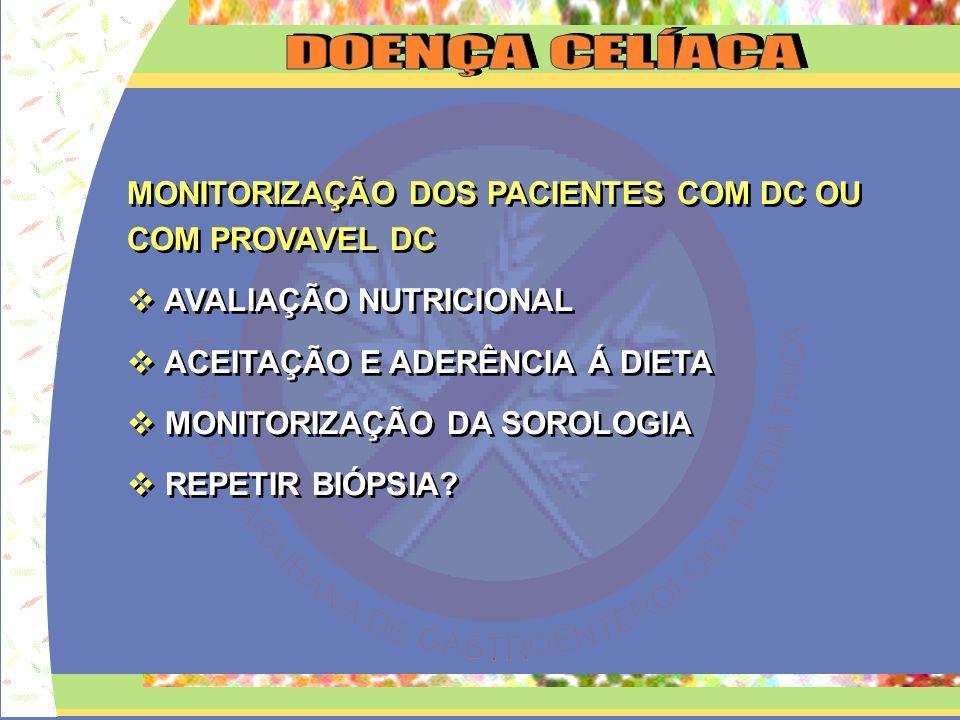 CONFIRMAÇÃO DIAGNÓSTICA (ESPGAN,1990 E NASPGHAN, 2005) BIÓPSIA COM ALTERAÇÕES HISTOLÓGICAS COMPATIVEIS COM DC SOROLOGIA POSITIVA PARA DC DESAPARECIMENTO DOS SINTOMAS E SOROLOGIA NEGATIVA APÓS DIETA SEM GLÚTEN ARCH DIS CHILDS,1990 J.