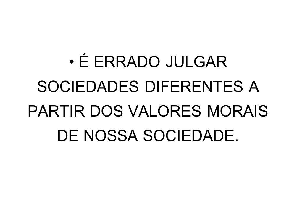 ABSOLUTIZAR OS VALORES E NORMAS DE NOSSA SOCIEDADE É IMPOR NOSSOS VALORES – COLONIZAR.