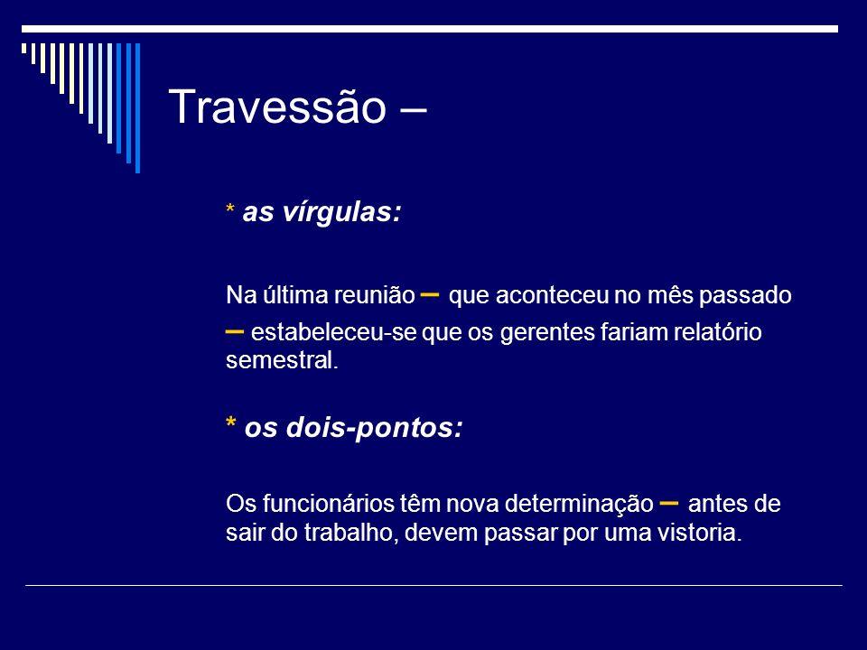 Travessão – c) ligar palavras ou grupos de palavras que formam um conjunto no enunciado: A ponte Rio - Niterói está sendo reformada.
