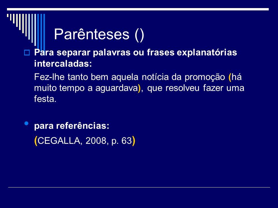 Parênteses () para indicar data: Segundo Cegalla (2008)...