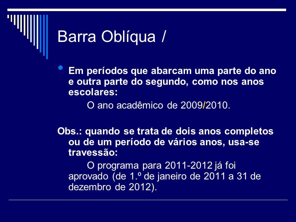 Barra Oblíqua / para indicar uma repartição, um departamento, uma seção, um setor dentro de um todo maior.