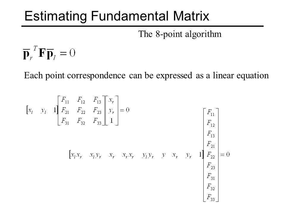 Estimating Fundamental Matrix The 8-point algorithm F é a coluna de V correspondente ao menor valor singular