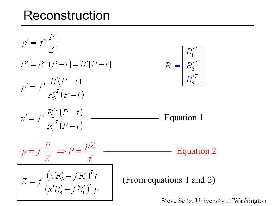 Reconstruction up to a Scale Factor Assume that intrinsic parameters of both cameras are known Essential Matrix is known up to a scale factor (for example, estimated from the 8 point algorithm).