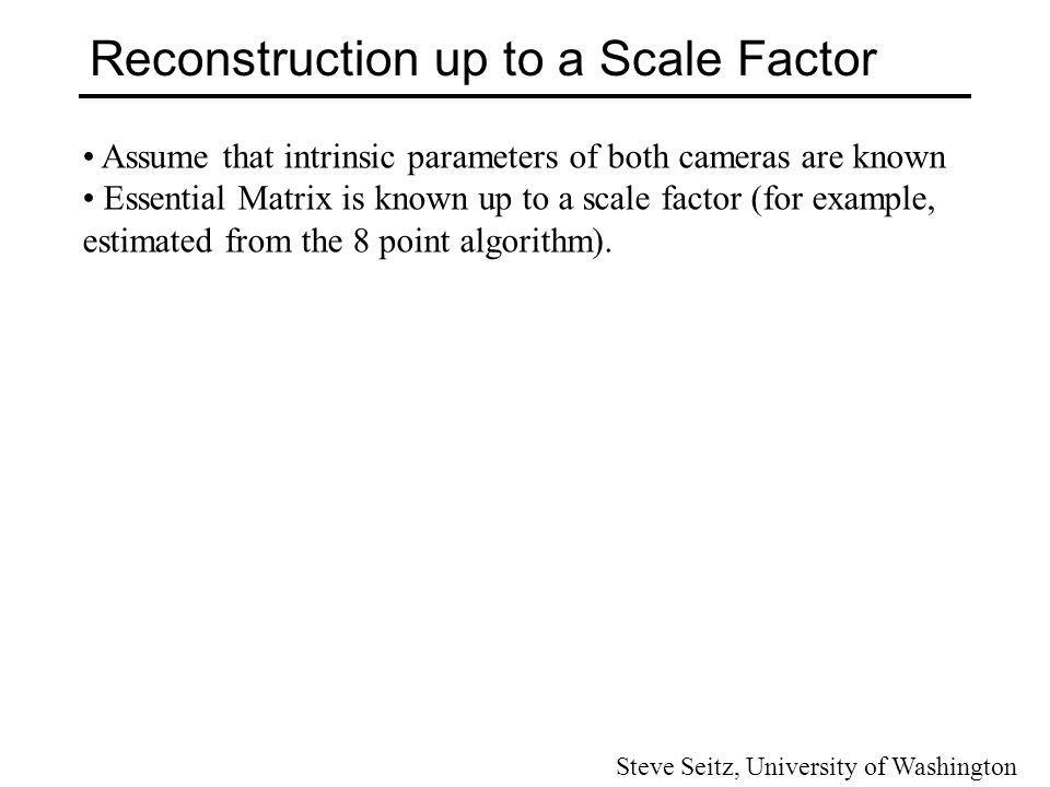 Reconstruction up to a Scale Factor Steve Seitz, University of Washington