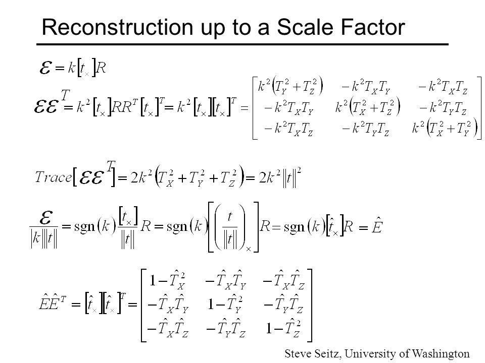 Reconstruction up to a Scale Factor Let It can be proved that Steve Seitz, University of Washington