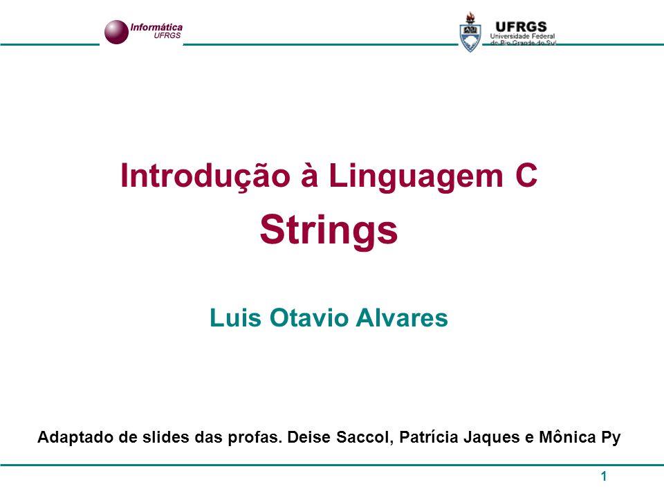 2 Strings Não existe um tipo String em C.