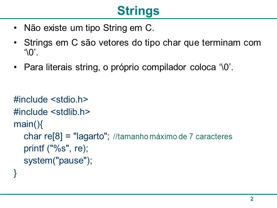 3 Para ler uma String Comando gets #include main(){ char re [80]; printf ( Digite o seu nome: ); gets(re); printf ( Oi %s\n , re); system( pause ); }