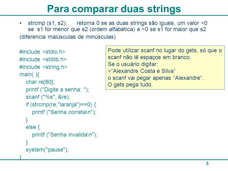 6 Para saber o tamanho de uma string int size = strlen(str); –Retorna um valor inteiro com o número de caracteres da string (desprezando o \0).
