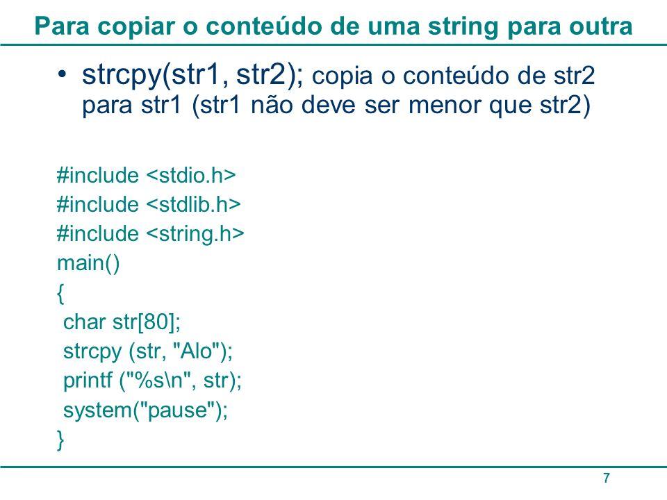 Para concatenar duas strings strcat(str1,str2): Esta função é utilizada para concatenar (unir / juntar) duas strings.