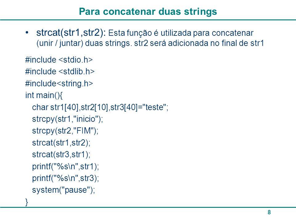 9 Exemplo do uso das funções #include main(){ char palavra[30], palavra2[30], teste[30]; int tam, comp; printf ( \n Informe uma string: ); gets (palavra); printf ( A palavra digitada eh %s\n , palavra); printf ( \n Informe uma segunda string: ); gets (palavra2); printf ( A palavra digitada eh %s\n , palavra2); strcpy (teste, aula teste ); printf ( A palavra copiada eh %s\n , teste); strcat (teste, 1 ); printf ( A palavra concatenada eh %s\n , teste); tam=strlen(palavra); printf ( \nO tamanho da primeira string eh %d , tam); comp=strcmp (palavra, palavra2); if (comp==0) printf ( \nSao iguais: %d , comp); else printf ( \nSao diferentes: %d , comp); printf ( \nMaiusculo: %s , strupr(palavra)); printf ( \nMinusculo: %s\n , strlwr(palavra)); system( pause ); }