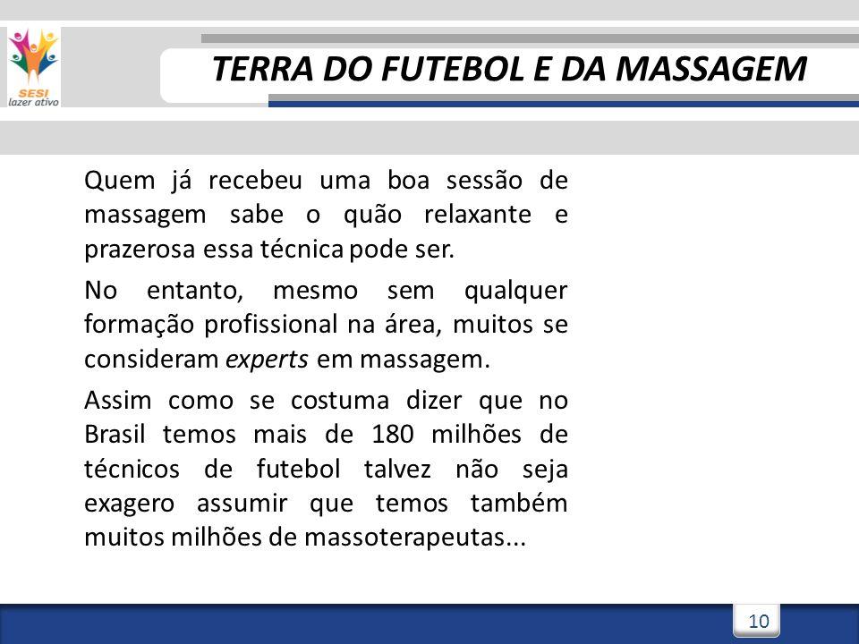 3/3/201411 TERRA DO FUTEBOL E DA MASSAGEM Quem já recebeu uma boa sessão de massagem sabe o quão relaxante e prazerosa essa técnica pode ser.