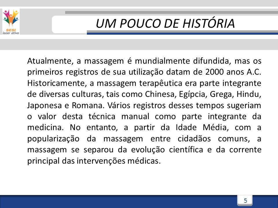 3/3/20146 6 UM POUCO DE HISTÓRIA Atualmente, a massagem é mundialmente difundida, mas os primeiros registros de sua utilização datam de 2000 anos A.C.
