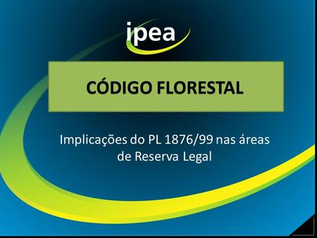 Implicações do PL 1876/99 nas áreas de Reserva Legal CÓDIGO FLORESTAL.