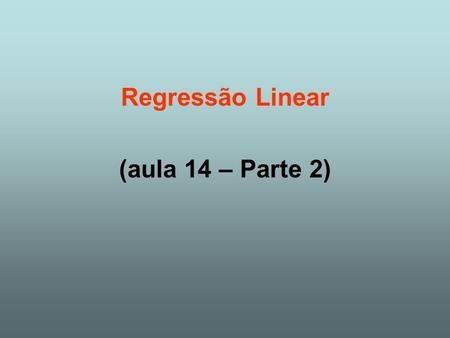 Regressão Linear (aula 14 – Parte 2).