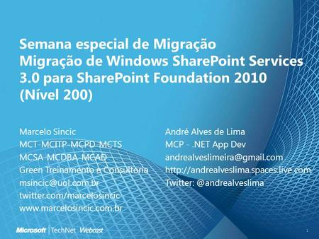 Semana especial de Migração Migração de Windows SharePoint Services 3.0 para SharePoint Foundation 2010 (Nível 200) Marcelo Sincic MCT-MCITP-MCPD-MCTS.