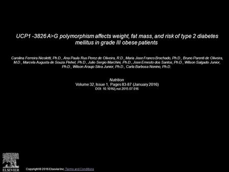 UCP1 -3826 A>G polymorphism affects weight, fat mass, and risk of type 2 diabetes mellitus in grade III obese patients Carolina Ferreira Nicoletti, Ph.D.,