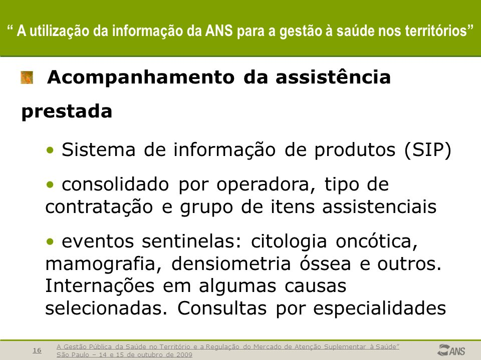 A Gestão Pública da Saúde no Território e a Regulação do Mercado de Atenção Suplementar à Saúde São Paulo – 14 e 15 de outubro de 2009 17 A utilização da informação da ANS para a gestão à saúde nos territórios Taxa de internação de beneficiários e gasto médio por internação, por tipo de contratação, segundo modalidade da operadora (Brasil - 2007-2008) Fontes: MS/ANS/SIB - 03/2009 e MS/ANS/SIP - 05/06/09.