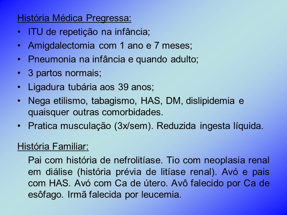 Revisão de Sistemas: Geral: sobrepeso e astenia.
