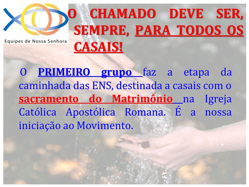 O CHAMADO DEVE SER, SEMPRE, PARA TODOS OS CASAIS.
