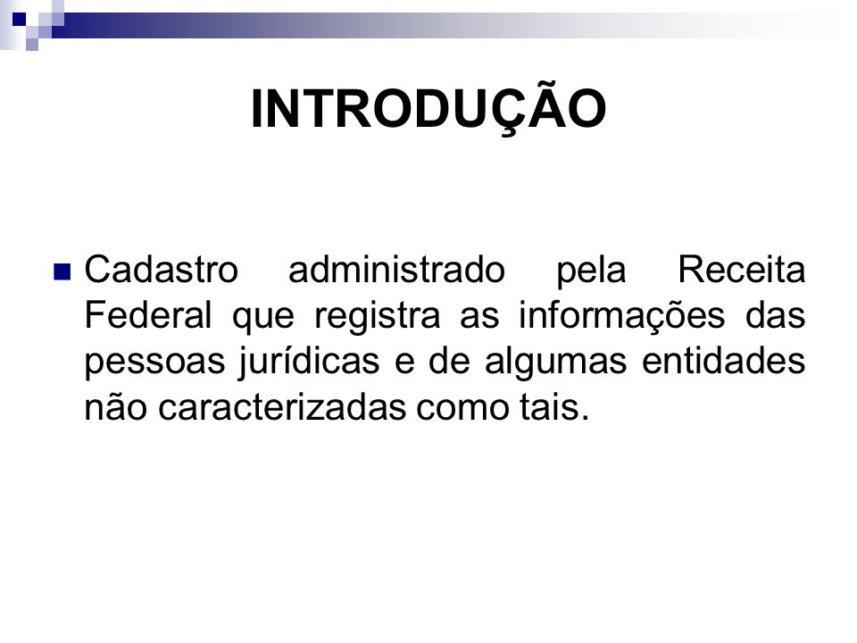 HISTÓRICO O Cadastro Geral de Contribuinte (CGC) foi criado em 1964; Para regulamentar o disposto do art.