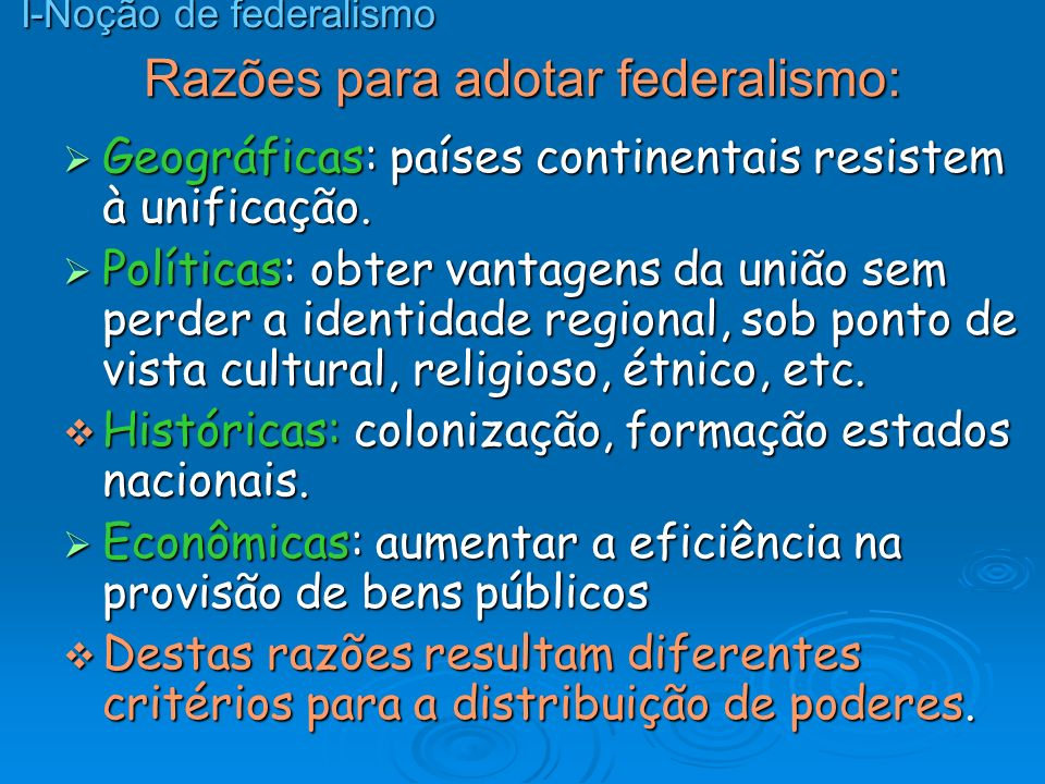 A razão geográfica A dimensão continental de certos países terá sido um fato essencial para conduzir ao federalismo.