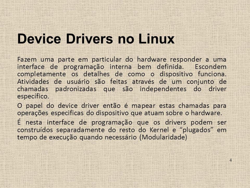 Tipos de Device Drivers no Linux Char Devices: responsável por implementar o acesso a uma stream de bytes (como um arquivo).