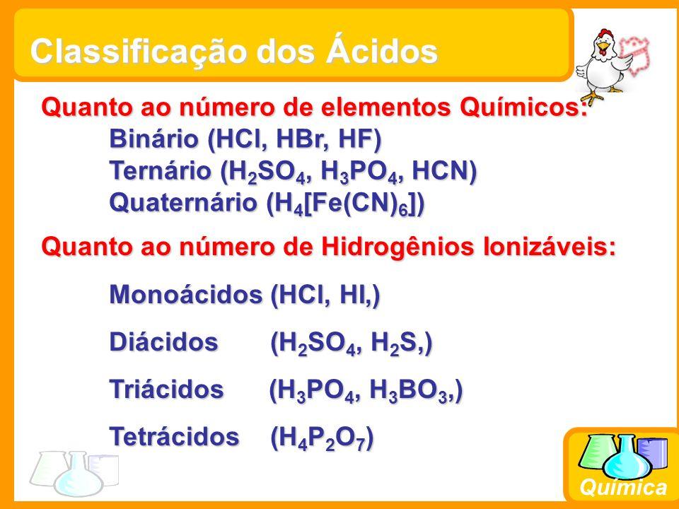 Química Quanto ao Grau de Ionização ( ) Hidrácidos: Fortes: HCl, HBr, HI Moderado: HF *Os demais são fracos!!.
