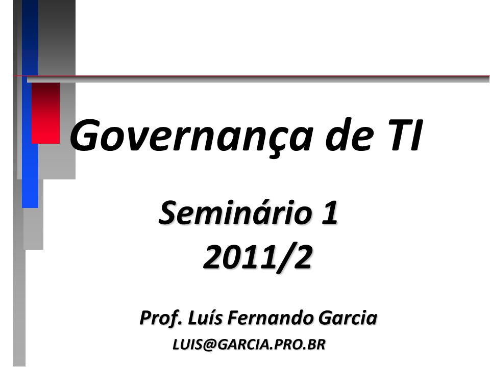 Governança de TI Governança de TI Seminário 1 Em Duplas Arquivo PPT Apresentação 20 min 06 de setembro