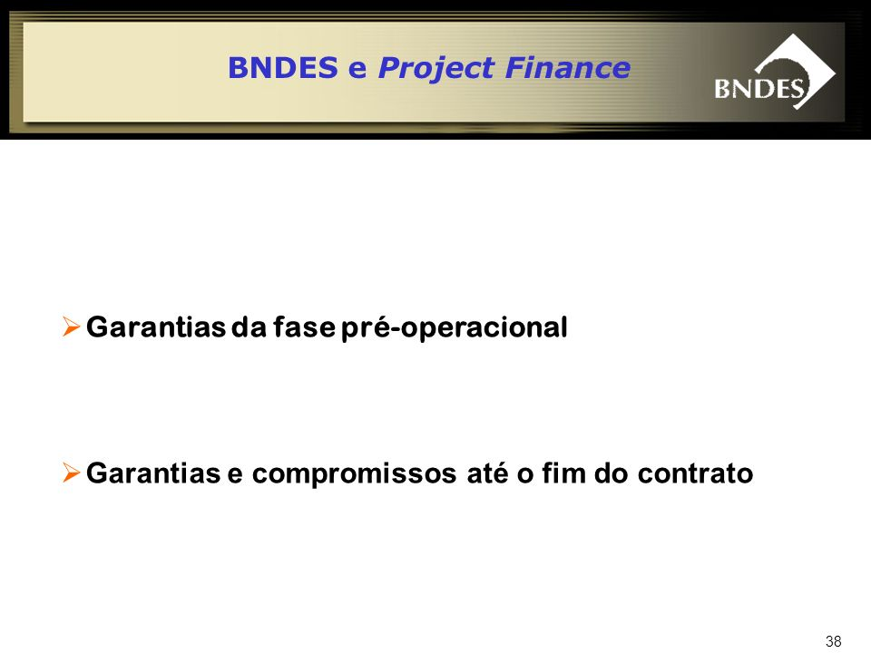 39 Garantias e obrigações da fase pré- operacional Fiança corporativa ou bancária Seguro-Garantia ao financiador (Complition Bond) Pacote de Seguros do Beneficiário Performance Bond, All-riscks, etc.