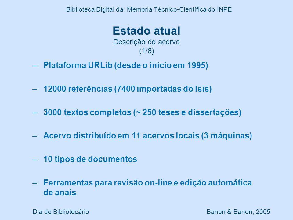 Dia do Bibliotecário Banon & Banon, 2005 Biblioteca Digital da Memória Técnico-Científica do INPE Estado atual Inserções por tipo de trabalho (na tabela são 11908 metadados e 2784 textos completos) (2/8)
