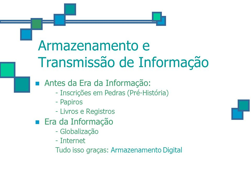 Armazenamento Digital Computadores - Eletrônica Digital (ENIAC) Álgebra de Boole Circuitos Digitais (Válvula/Transistor) Estados ON (1) e OFF (0).