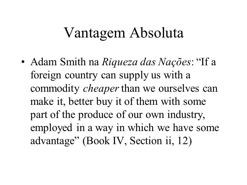 Teoria do Comércio em Smith Por que há Comércio: –One fundamental thing that economists agree on is that voluntary trade makes people better off.