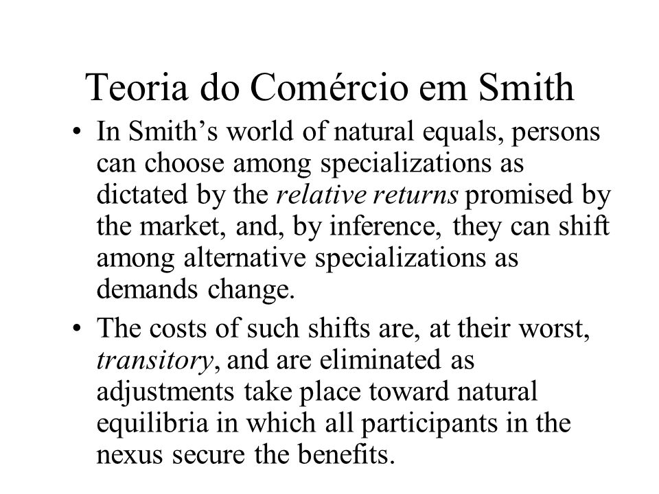 Teoria do Comércio em Smith There need be little or no concern with long- lasting or permanent costs arising from market displacements.