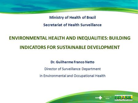 Ministry of Health of Brazil Secretariat of Health Surveillance ENVIRONMENTAL HEALTH AND INEQUALITIES: BUILDING INDICATORS FOR SUSTAINABLE DEVELOPMENT.