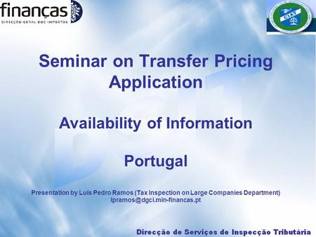 Seminar on Transfer Pricing Application Availability of Information Portugal Presentation by Luís Pedro Ramos (Tax Inspection on Large Companies Department)