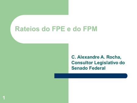 1 Rateios do FPE e do FPM C. Alexandre A. Rocha, Consultor Legislativo do Senado Federal.
