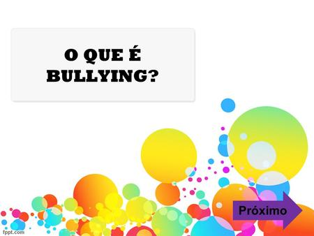 O QUE É BULLYING? Próximo O QUE É BULLYING? (VÍDEO)