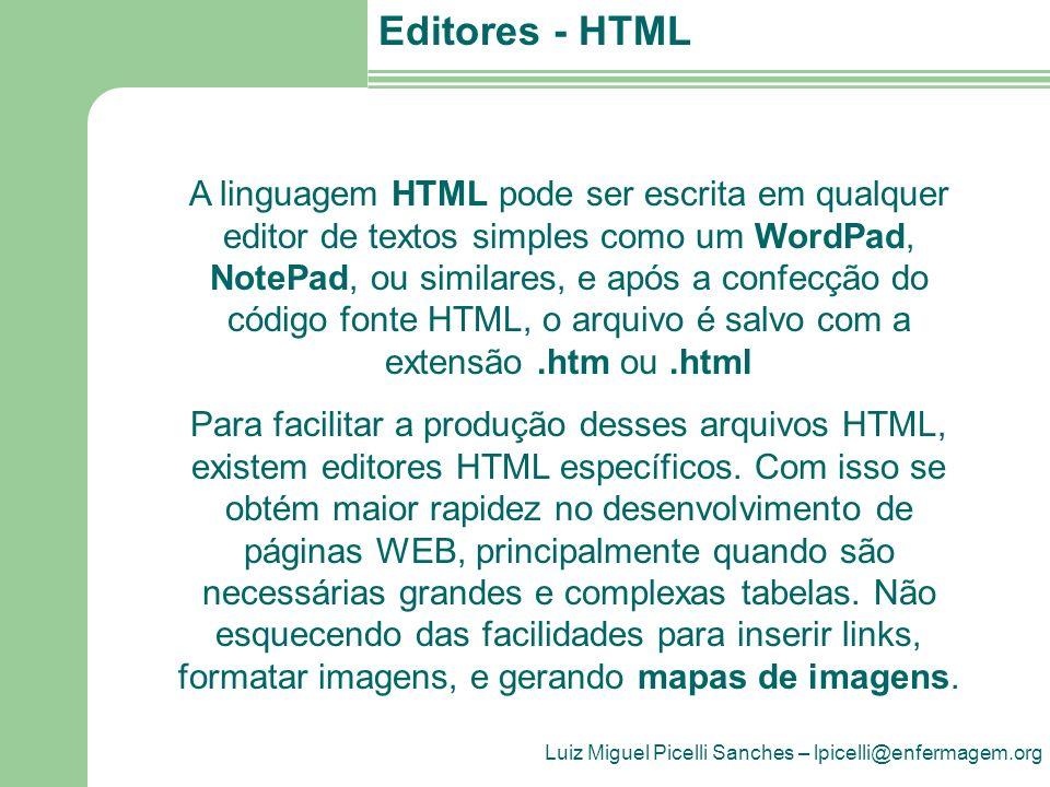 Luiz Miguel Picelli Sanches – lpicelli@enfermagem.org Editores - HTML WYSIWYG Existem disponíveis uma variedade significativa de softwares editores de HTML.